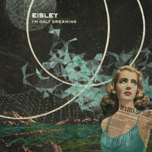 Eisley I'm Only Dreaming