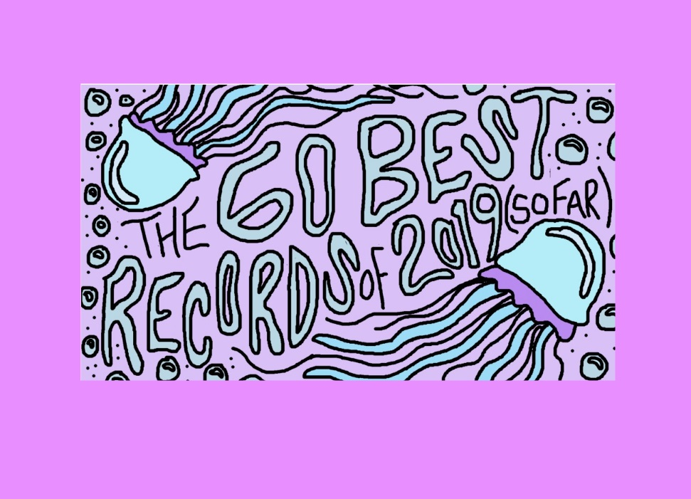 The 60 Best Records of 2019 So Far